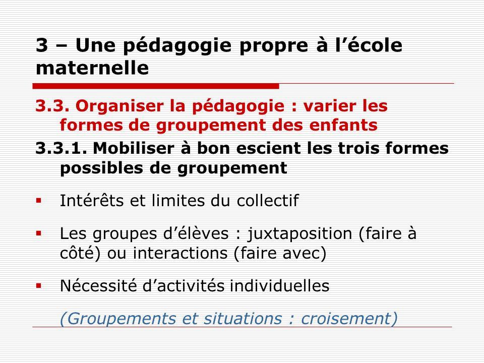 3 – Une pédagogie propre à lécole maternelle 3.3. Organiser la pédagogie : varier les formes de groupement des enfants 3.3.1. Mobiliser à bon escient