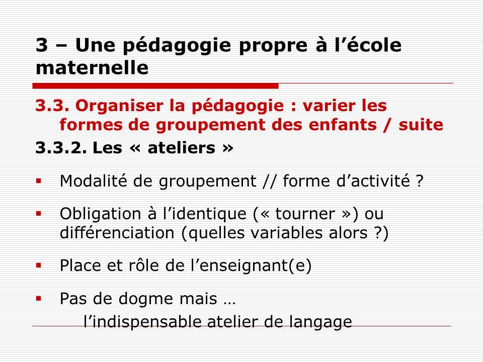 3 – Une pédagogie propre à lécole maternelle 3.3. Organiser la pédagogie : varier les formes de groupement des enfants / suite 3.3.2. Les « ateliers »
