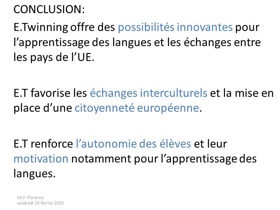 MLF- Florence vendredi 19 février 2010 CONCLUSION: E.Twinning offre des possibilités innovantes pour lapprentissage des langues et les échanges entre les pays de lUE.
