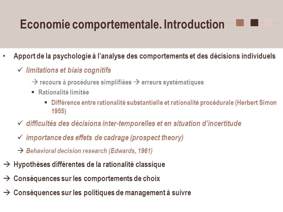 10 Economie comportementale. Introduction Apport de la psychologie à lanalyse des comportements et des décisions individuels limitations et biais cogn