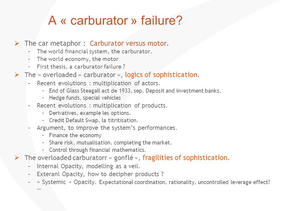 A « carburator » failure? The car metaphor : Carburator versus motor. –The world financial system, the carburator. –The world economy, the motor –Firs