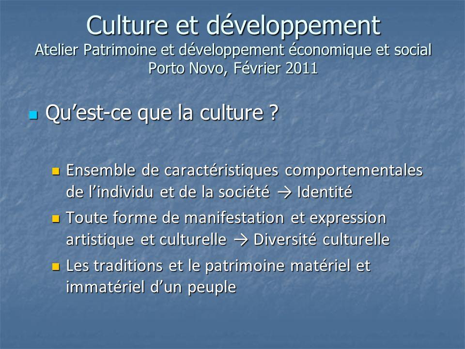 Culture et développement Atelier Patrimoine et développement économique et social Porto Novo, Février 2011 Quest-ce que la culture .