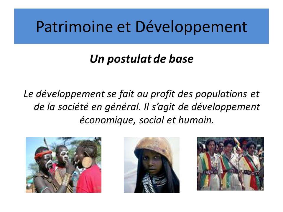Patrimoine et Développement Un postulat de base Le développement se fait au profit des populations et de la société en général. Il sagit de développem