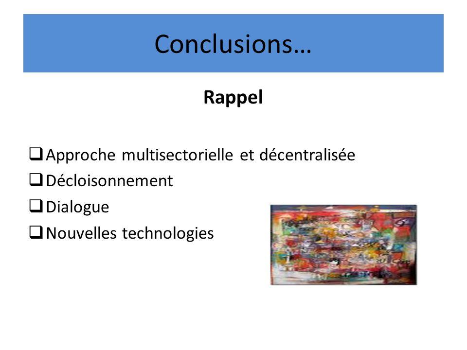 Conclusions… Rappel Approche multisectorielle et décentralisée Décloisonnement Dialogue Nouvelles technologies