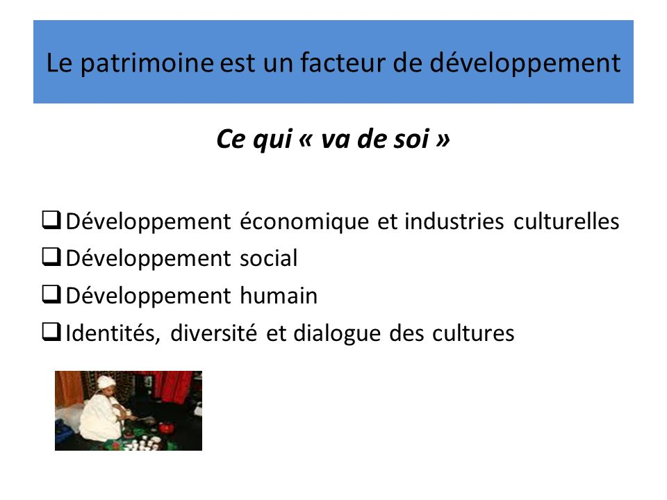 Le patrimoine est un facteur de développement Ce qui « va de soi » Développement économique et industries culturelles Développement social Développeme