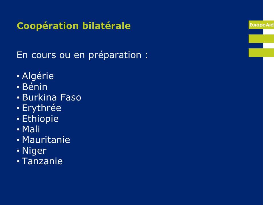 EuropeAid Coopération bilatérale En cours ou en préparation : Algérie Bénin Burkina Faso Erythrée Ethiopie Mali Mauritanie Niger Tanzanie