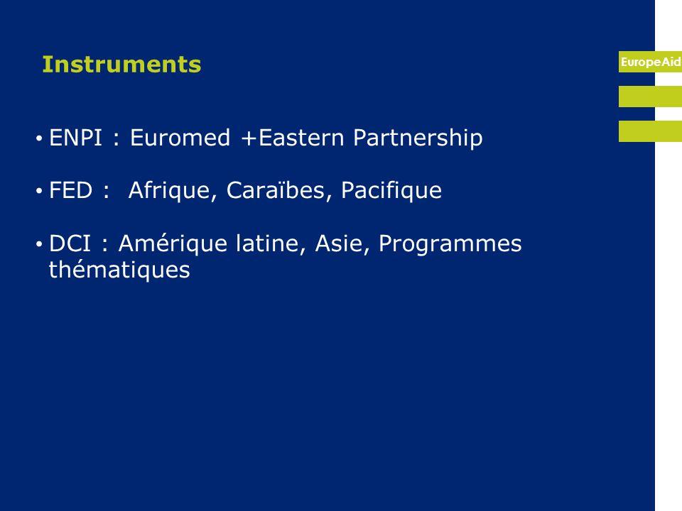 EuropeAid Instruments ENPI : Euromed +Eastern Partnership FED : Afrique, Caraïbes, Pacifique DCI : Amérique latine, Asie, Programmes thématiques