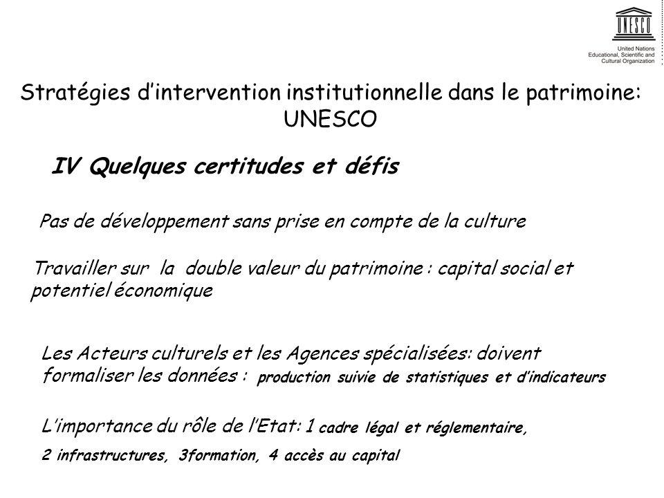 Stratégies dintervention institutionnelle dans le patrimoine: UNESCO IV Quelques certitudes et défis Pas de développement sans prise en compte de la c