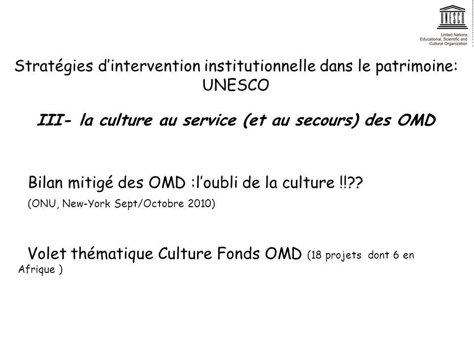 Stratégies dintervention institutionnelle dans le patrimoine: UNESCO III- la culture au service (et au secours) des OMD Bilan mitigé des OMD :loubli de la culture !!?.