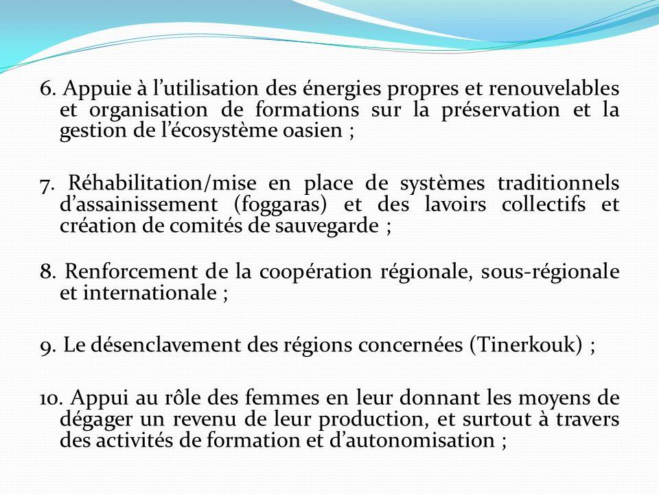 6. Appuie à lutilisation des énergies propres et renouvelables et organisation de formations sur la préservation et la gestion de lécosystème oasien ;