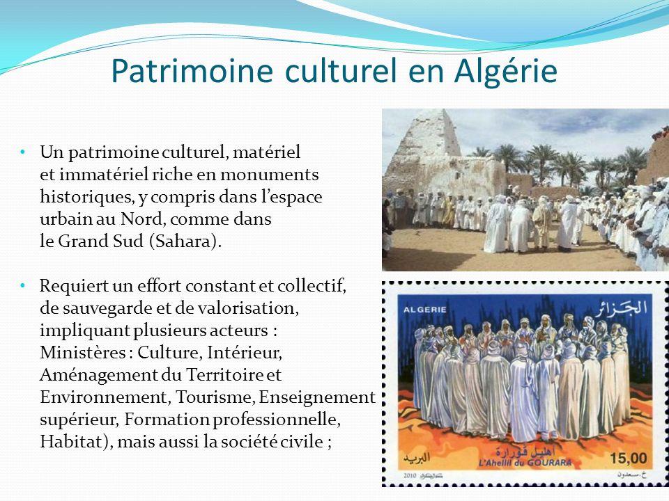Conservation Sur le plan réglementaire, lAlgérie a ratifié la Convention pour la sauvegarde du patrimoine culturel immatériel, adoptée à Paris le 17 octobre 2003 (Décret présidentiel n° 04-27 du 7 février 2004); phase de consolidation réglementaire avec ladoption depuis 2003 de plusieurs textes qui identifient le patrimoine culturel.