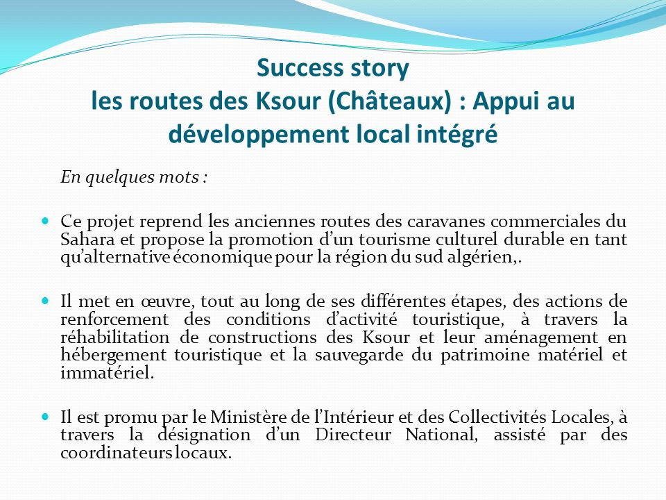 Success story les routes des Ksour (Châteaux) : Appui au développement local intégré En quelques mots : Ce projet reprend les anciennes routes des car