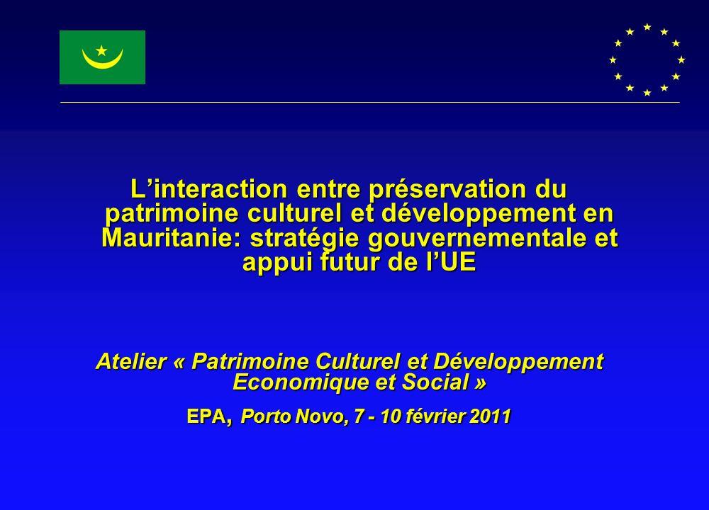 Linteraction entre préservation du patrimoine culturel et développement en Mauritanie: stratégie gouvernementale et appui futur de lUE Atelier « Patri