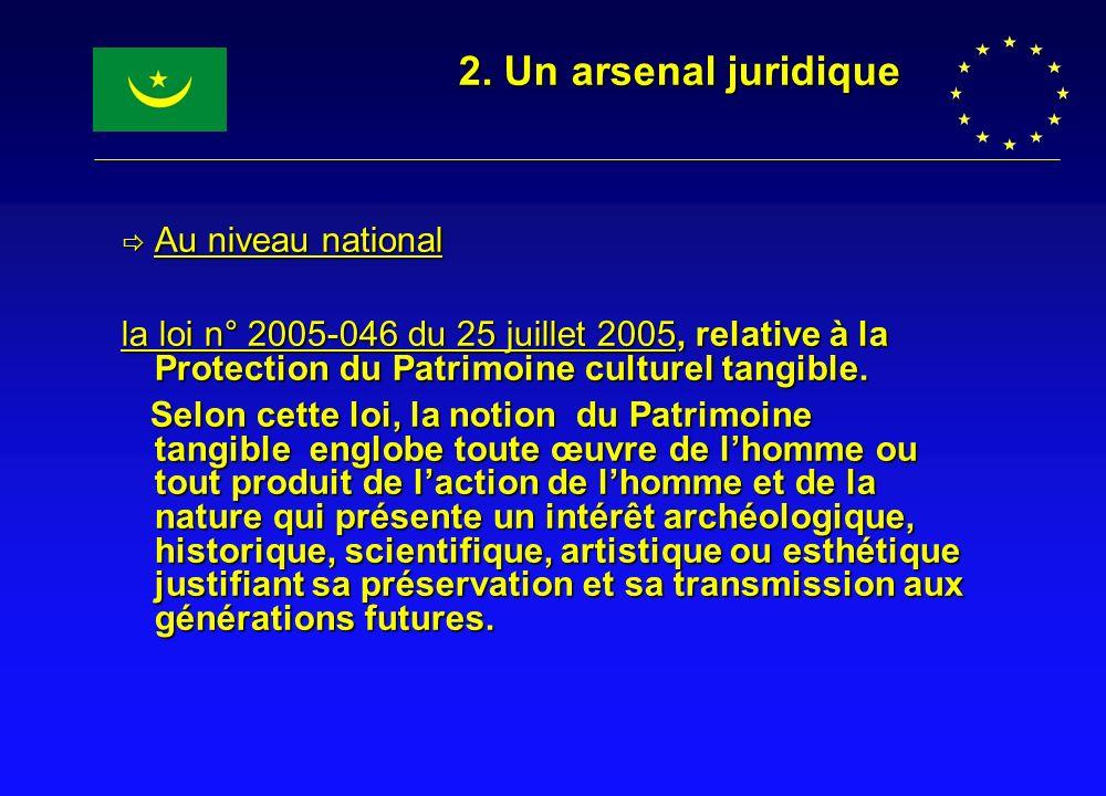 2. Un arsenal juridique Au niveau national Au niveau national la loi n° 2005-046 du 25 juillet 2005, relative à la Protection du Patrimoine culturel t