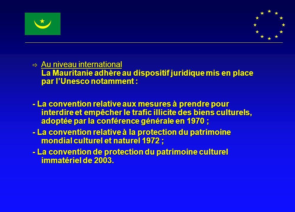 Au niveau international La Mauritanie adhère au dispositif juridique mis en place par lUnesco notamment : Au niveau international La Mauritanie adhère