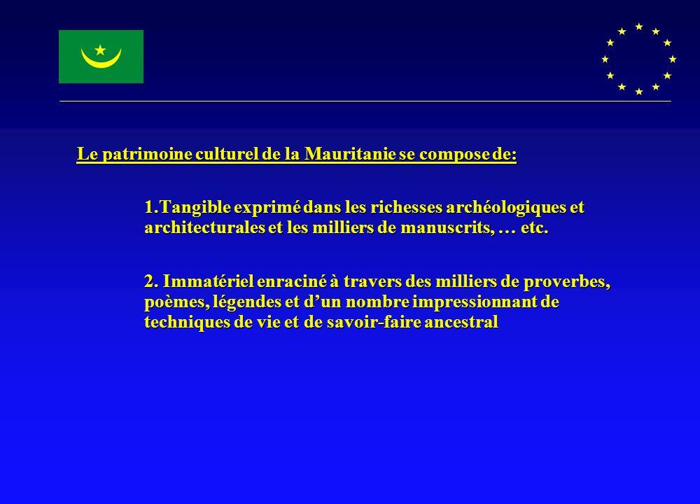 Le patrimoine culturel de la Mauritanie se compose de: 1.Tangible exprimé dans les richesses archéologiques et architecturales et les milliers de manu