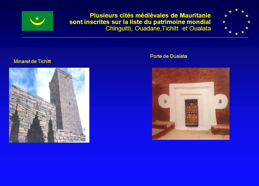 Plusieurs cités médiévales de Mauritanie sont inscrites sur la liste du patrimoine mondial Chinguitti, Ouadane,Tichitt et Oualata Minaret de Tichitt P