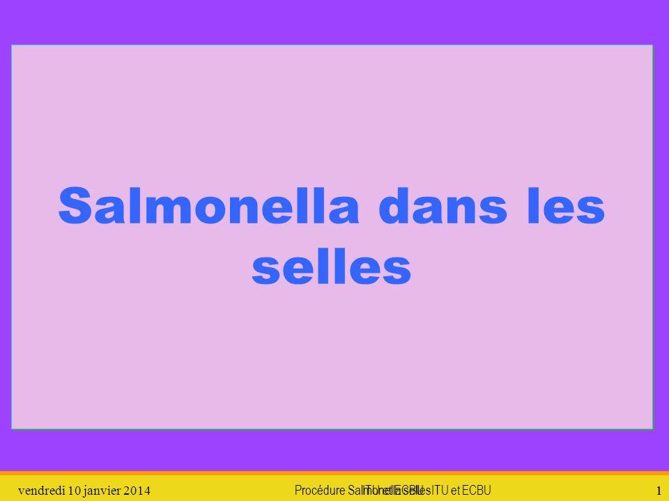 Procédure Salmonella selles2vendredi 10 janvier 2014 ITU et ECBU 2 Jour 1 Les Salmonella ne sont pas détectables dans les selles immédiatement.