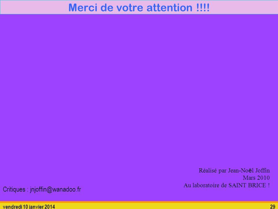 vendredi 10 janvier 201429 Merci de votre attention !!!! Réalisé par Jean-No ë l Joffin Mars 2010 Au laboratoire de SAINT BRICE ! Critiques : jnjoffin