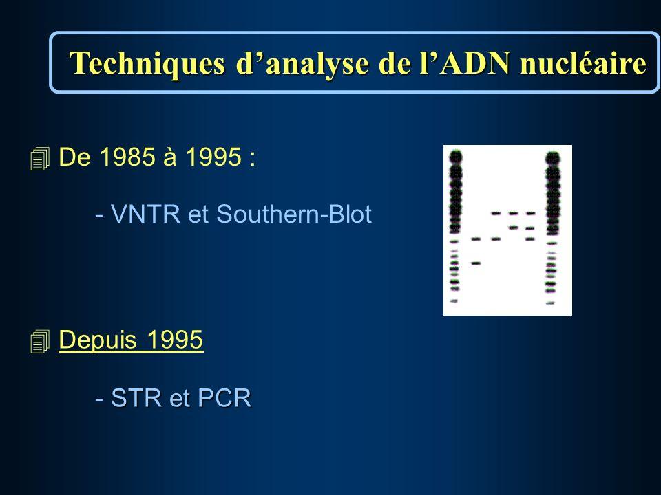 4 De 1985 à 1995 : - VNTR et Southern-Blot Techniques danalyse de lADN nucléaire 4 Depuis 1995 STR et PCR - STR et PCR