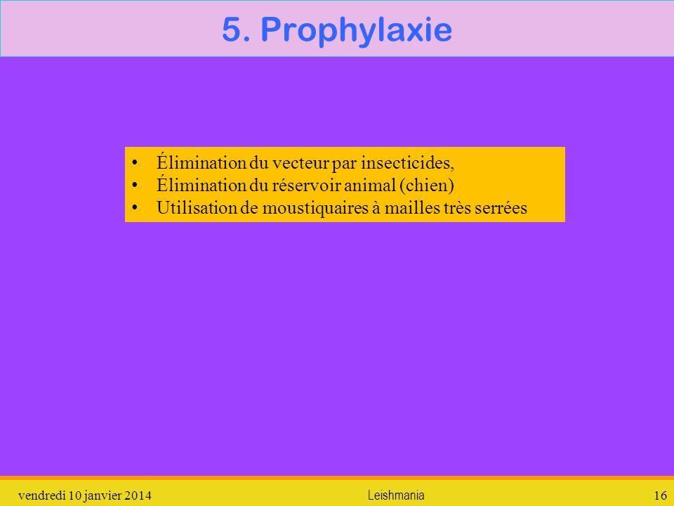 5. Prophylaxie vendredi 10 janvier 2014Leishmania16 Élimination du vecteur par insecticides, Élimination du réservoir animal (chien) Utilisation de mo