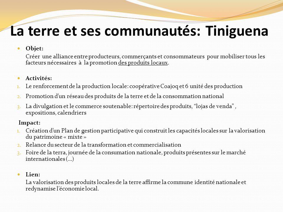 La terre et ses communautés: Tiniguena Objet: Créer une alliance entre producteurs, commerçants et consommateurs pour mobiliser tous les facteurs nécessaires à la promotion des produits locaux.