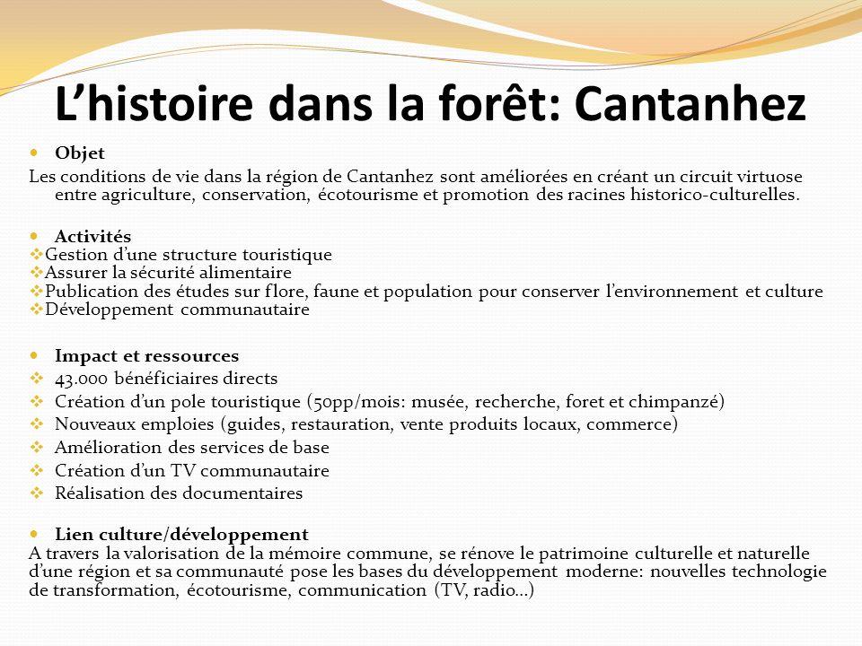 Lhistoire dans la forêt: Cantanhez Objet Les conditions de vie dans la région de Cantanhez sont améliorées en créant un circuit virtuose entre agriculture, conservation, écotourisme et promotion des racines historico-culturelles.