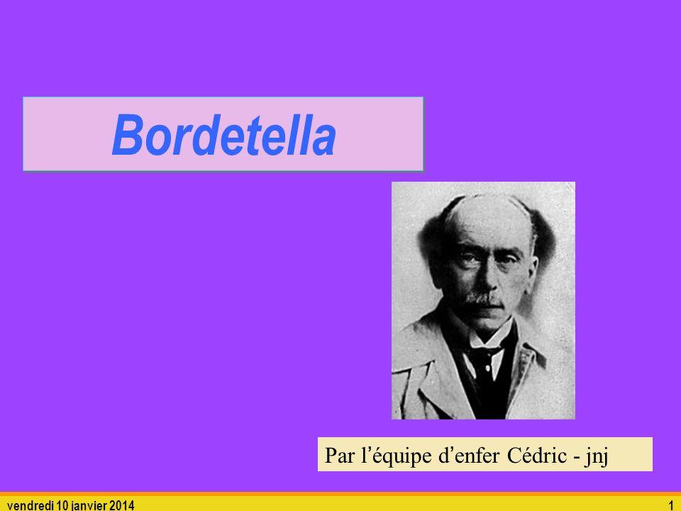 vendredi 10 janvier 20141 Bordetella Par léquipe denfer Cédric - jnj