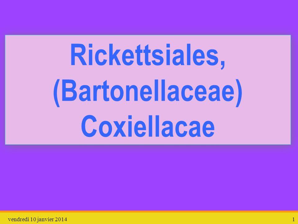 vendredi 10 janvier 20141 Rickettsiales, (Bartonellaceae) Coxiellacae