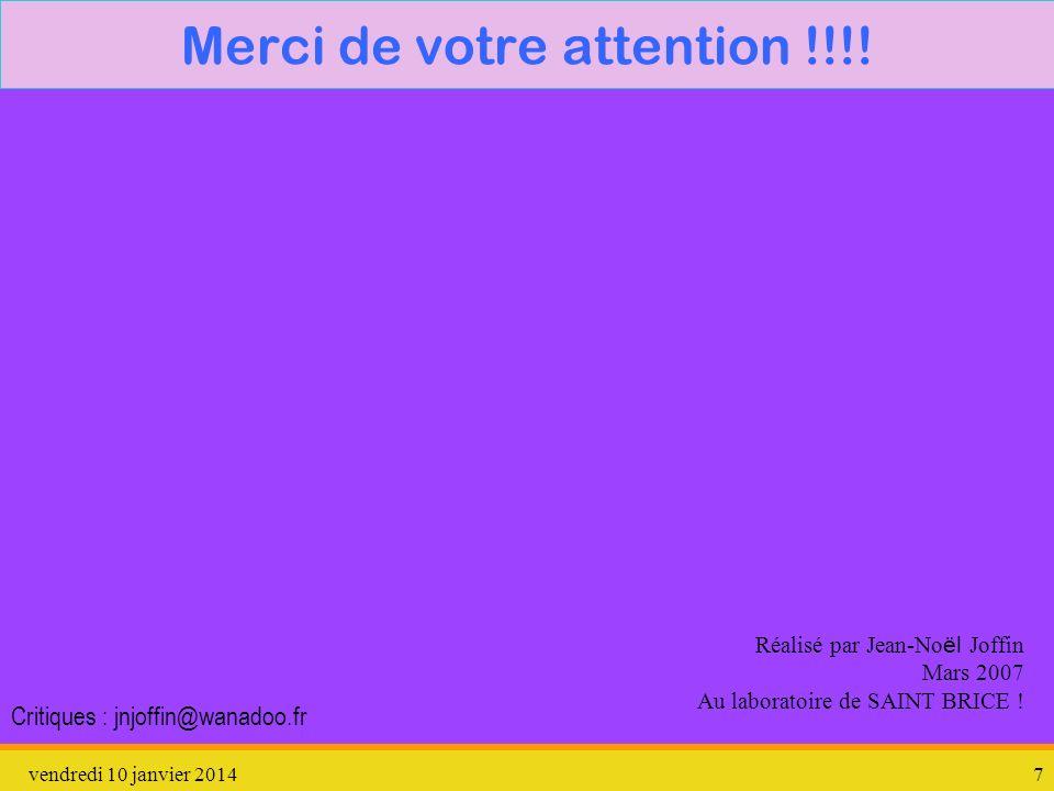 vendredi 10 janvier 20147 Merci de votre attention !!!! Réalisé par Jean-No ël Joffin Mars 2007 Au laboratoire de SAINT BRICE ! Critiques : jnjoffin@w