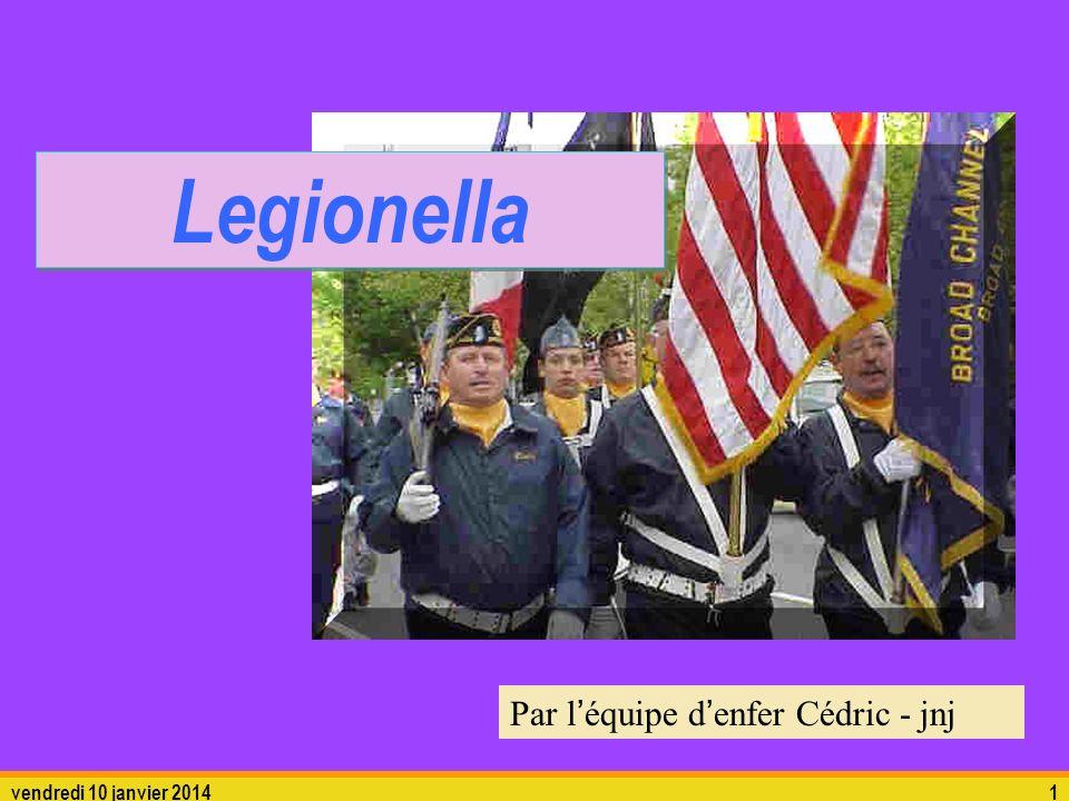 vendredi 10 janvier 20141 Par léquipe denfer Cédric - jnj Legionella