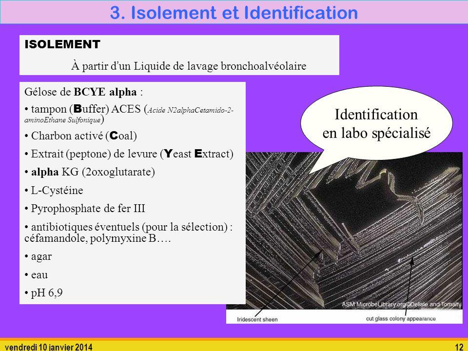 vendredi 10 janvier 201412 3. Isolement et Identification Gélose de BCYE alpha : tampon ( B uffer) ACES ( Acide N2alphaCetamido-2- aminoEthane Sulfoni