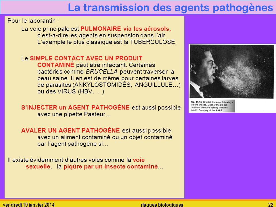 vendredi 10 janvier 2014 risques biologiques 22 La transmission des agents pathogènes Pour le laborantin : La voie principale est PULMONAIRE via les a