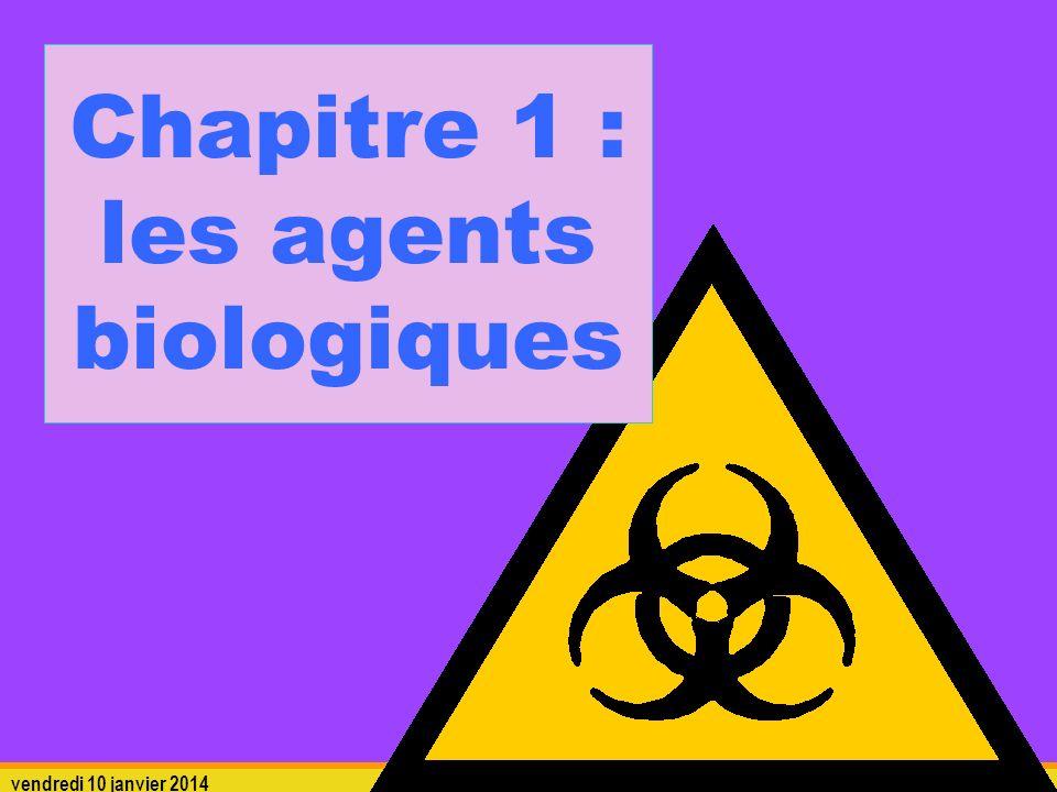 vendredi 10 janvier 2014 risques biologiques 5 Chapitre 1 : les agents biologiques