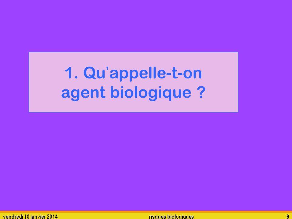 vendredi 10 janvier 2014 risques biologiques 6 1. Qu appelle-t-on agent biologique ?