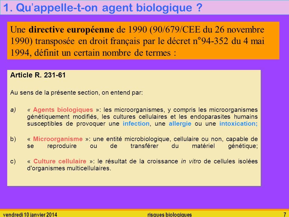 vendredi 10 janvier 2014 risques biologiques 7 1. Qu appelle-t-on agent biologique ? Article R. 231-61 Au sens de la présente section, on entend par: