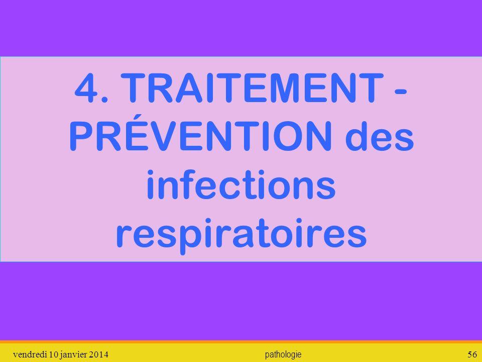 vendredi 10 janvier 2014 pathologie 57 TRAITEMENTS symptomatiques le plus souvent antibiothérapie dans les cas les plus graves (en particulier les pneumopathies).