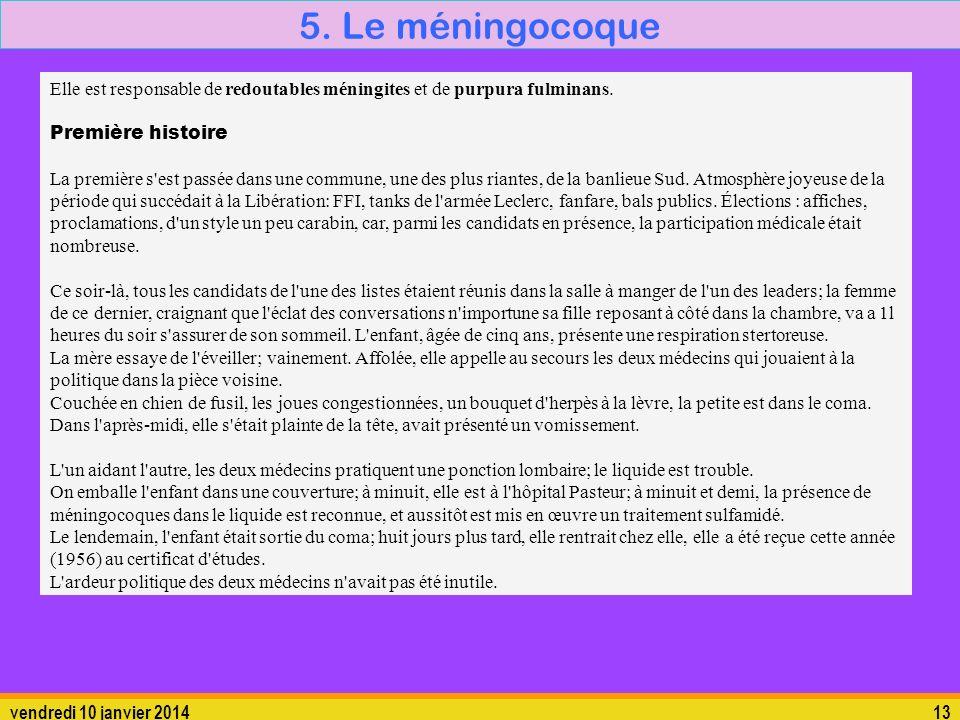 vendredi 10 janvier 201413 5. Le méningocoque Elle est responsable de redoutables méningites et de purpura fulminans. Première histoire La première s'