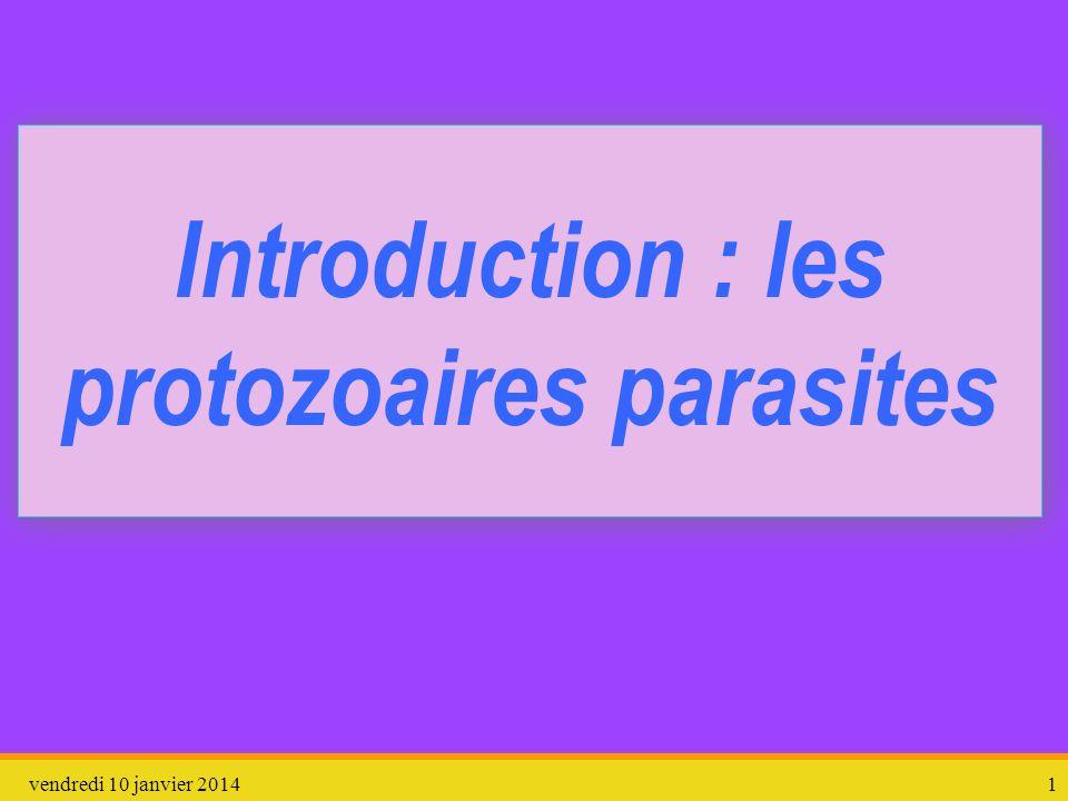 vendredi 10 janvier 20141 Introduction : les protozoaires parasites