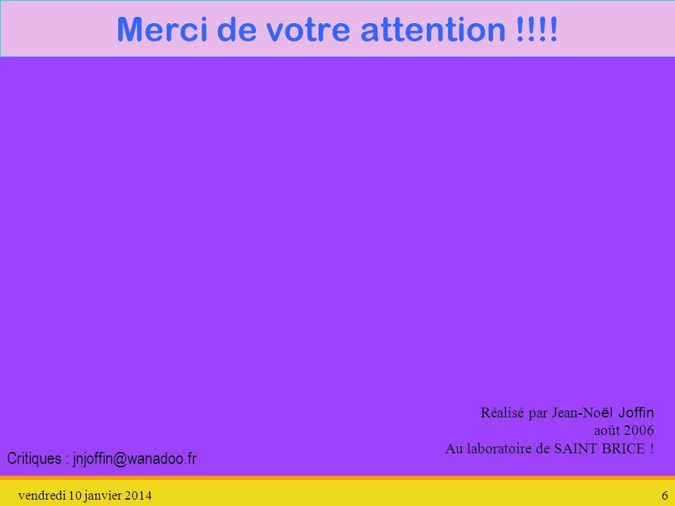 vendredi 10 janvier 20146 Merci de votre attention !!!! Réalisé par Jean-No ël Joffin août 2006 Au laboratoire de SAINT BRICE ! Critiques : jnjoffin@w