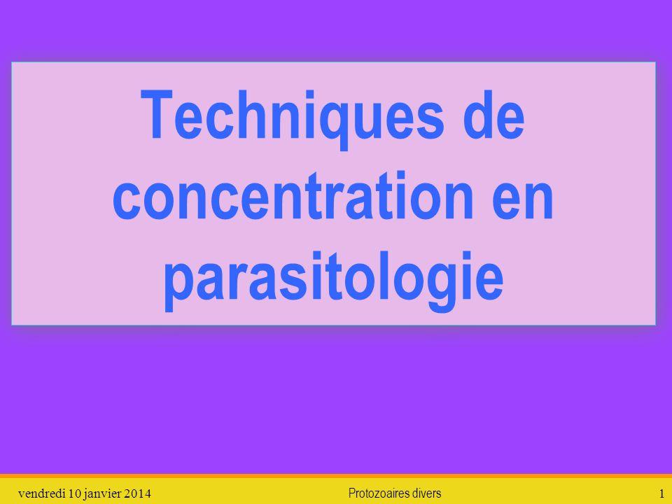 vendredi 10 janvier 2014Protozoaires divers1 Techniques de concentration en parasitologie