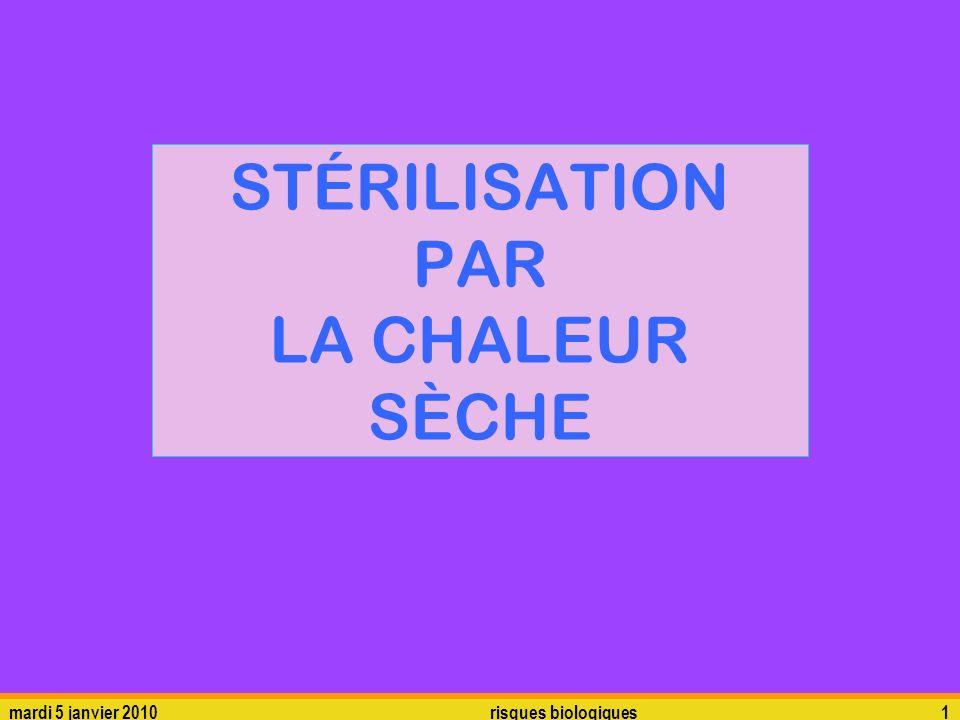 mardi 5 janvier 2010risques biologiques1 STÉRILISATION PAR LA CHALEUR SÈCHE