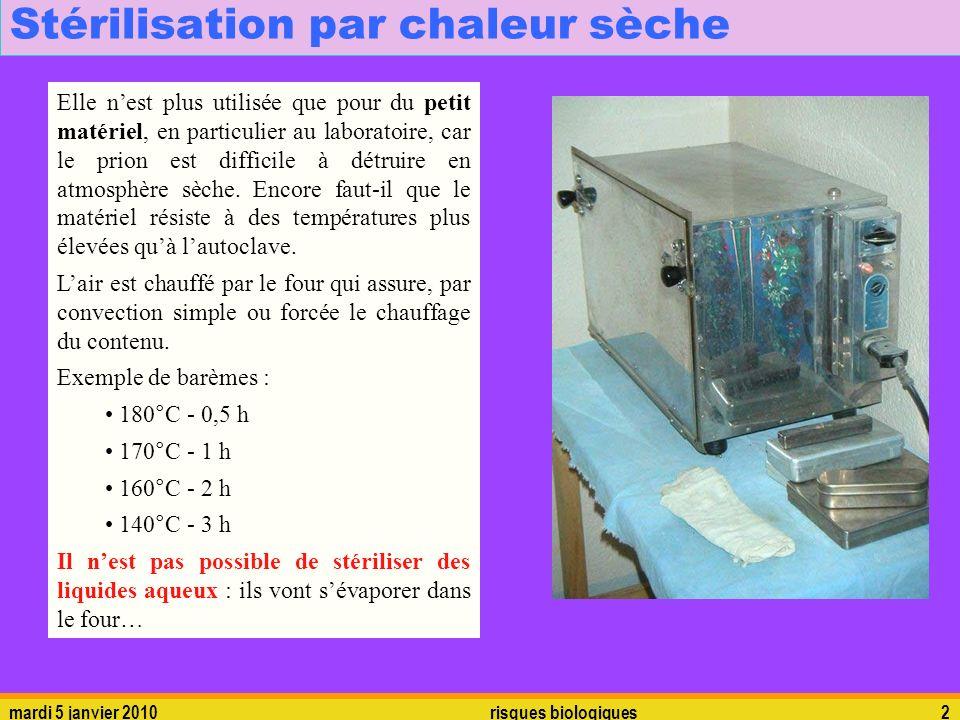 mardi 5 janvier 2010risques biologiques2 Stérilisation par chaleur sèche Elle nest plus utilisée que pour du petit matériel, en particulier au laborat