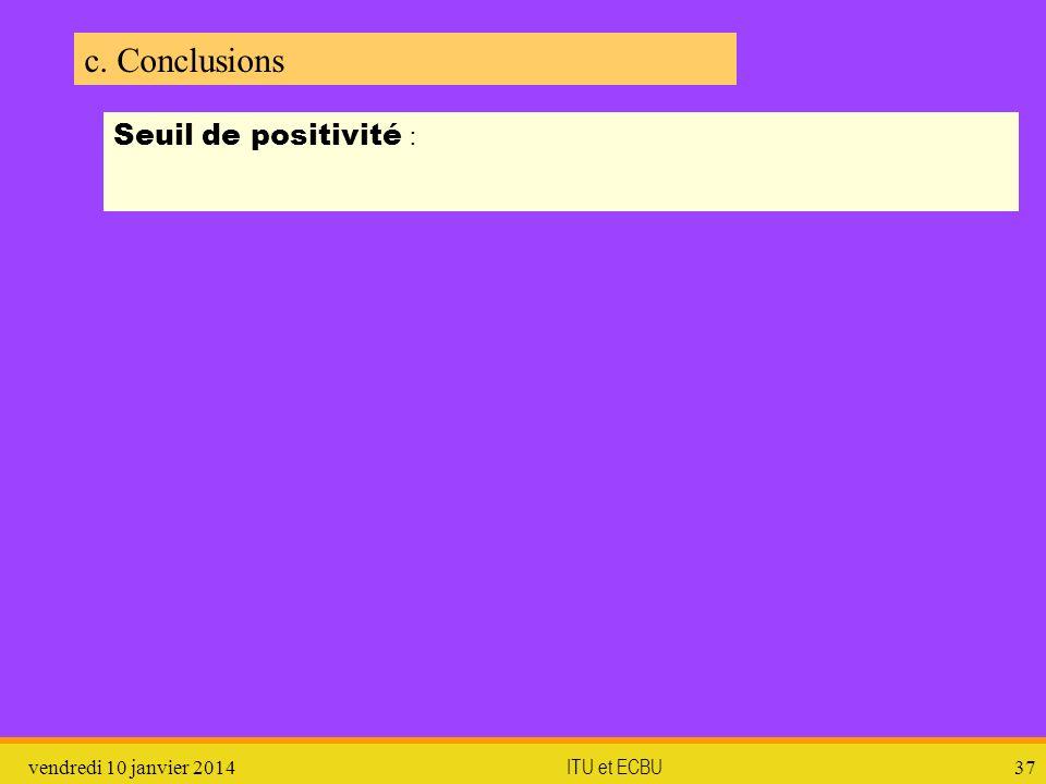 vendredi 10 janvier 2014 ITU et ECBU 37 Seuil de positivité : c. Conclusions