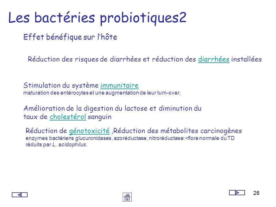 26 Les bactéries probiotiques2 Réduction des risques de diarrhées et réduction des diarrhées installéesdiarrhées Stimulation du système immunitaireimm