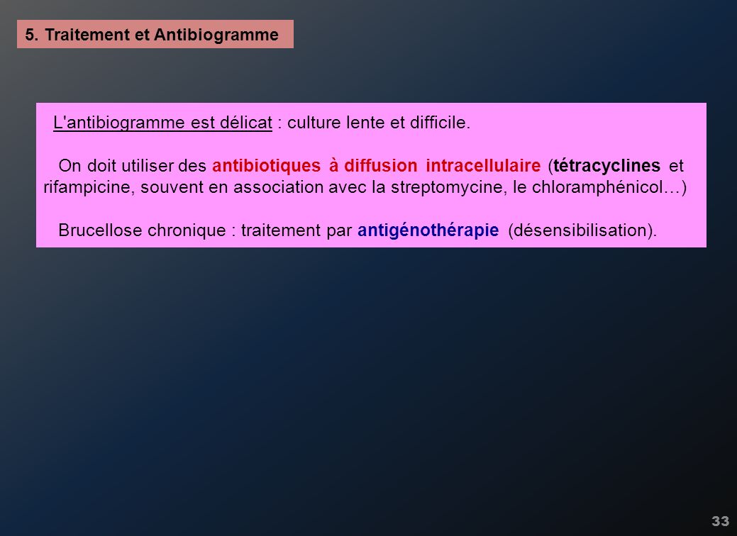 33 5. Traitement et Antibiogramme L'antibiogramme est délicat : culture lente et difficile. On doit utiliser des antibiotiques à diffusion intracellul