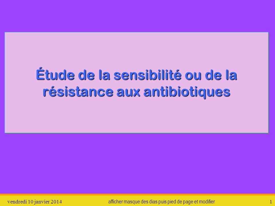 vendredi 10 janvier 2014 afficher masque des dias puis pied de page et modifier 1 Étude de la sensibilité ou de la résistance aux antibiotiques