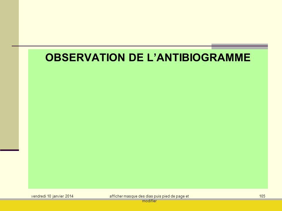 vendredi 10 janvier 2014 afficher masque des dias puis pied de page et modifier 105 OBSERVATION DE LANTIBIOGRAMME