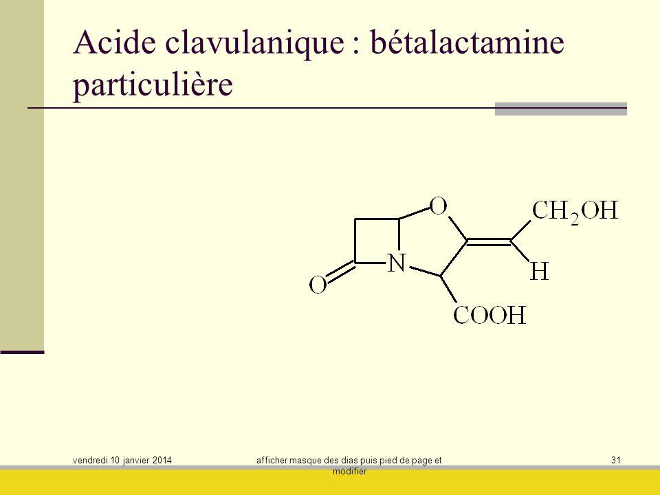 vendredi 10 janvier 2014 afficher masque des dias puis pied de page et modifier 31 Acide clavulanique : bétalactamine particulière