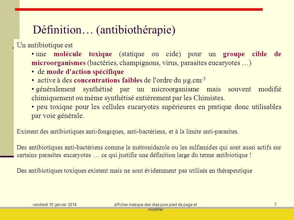 vendredi 10 janvier 2014 afficher masque des dias puis pied de page et modifier 7 Définition… (antibiothérapie) Un antibiotique est une molécule toxiq